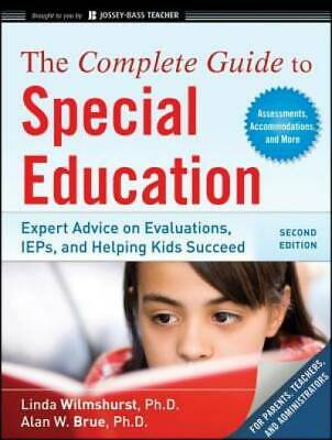 The Complete Guide to Special Education: Expert Advice on Evaluations, IEPs, and
