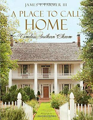 A Place to Call Home: Timeless Southern Charm by Farmer, James T.