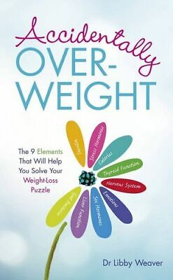 NEW Accidentally Over-Weight - Revised Edition By Dr. Libby Weaver Paperback