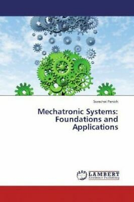 Mechatronic Systems:  Foundations and Applications Panich, Surachai: