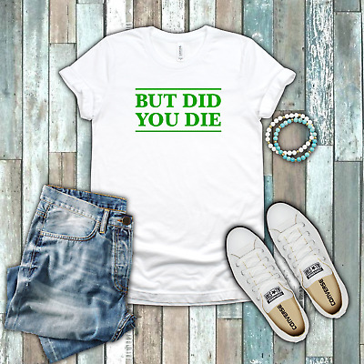e4f91fa0 But Did You Die Funny Gym Yoga Beach Body Work Out Green White Cotton T-