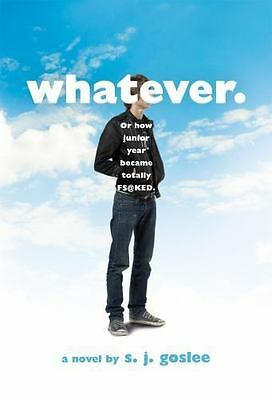 Whatever:or how junior year became totally f$@cked by Goslee, S.J. NEW NEW NEW !