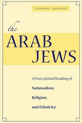 Arab Jews : A Postcolonial Reading of Nationalism, Religion, And Ethnicity, H...