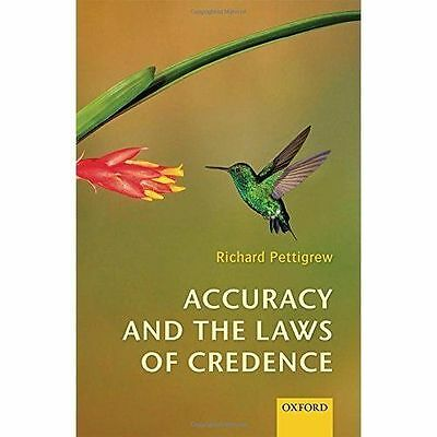 Accuracy and the Laws of Credence by Richard Pettigrew (Hardback, 2016)