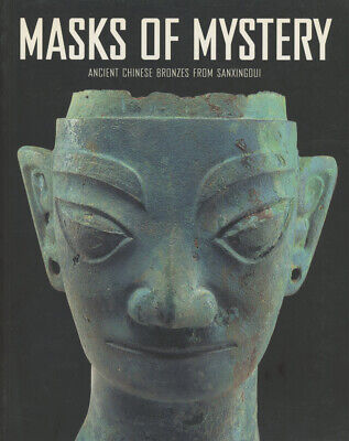 Liu Yang / Masks of Mystery Ancient Chinese Bronzes from Sanxingdui 1st ed 2000