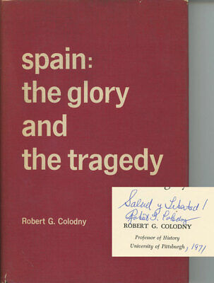Robert G. Colodny / Spain The Glory and the Tragedy 1st Edition 1970