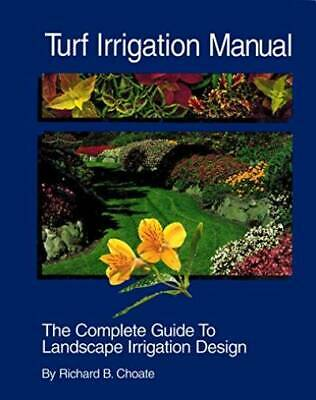 Turf Irrigation Manual: The Complete Guide to Turf and Landscape Irrigation Syst