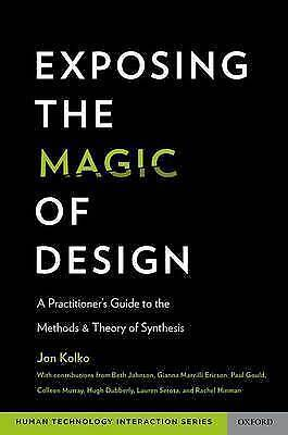 Exposing the Magic of Design: A Practitioner's Guide to the Methods and Theory o