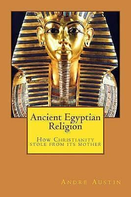 Ancient Egyptian Religion : How Christianity Stole from Its Mother, Paperback...