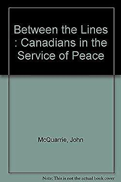 Between the Lines : Canadians in the Service of Peace