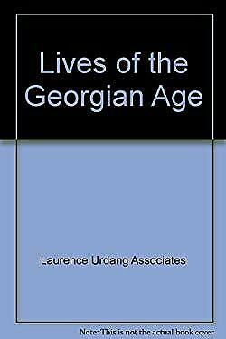 Lives of the Georgian Age, 1714-1837 by Laurence Urdang Associates