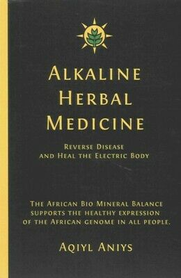 Alkaline Herbal Medicine : Reverse Disease and Heal the Electric Body, Paperb...