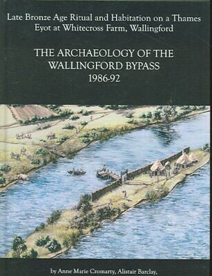 Late Bronze Age Ritual And Habitation on a Thames Eyot at Whitecross Farm, Wa...