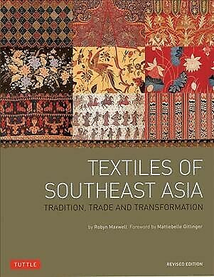 Textiles of Southeast Asia : Tradition, Trade and Transformation, Paperback b...