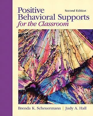 Positive Behavioral Supports for the Classroom by Judy A. Hall and Brenda K. Sch