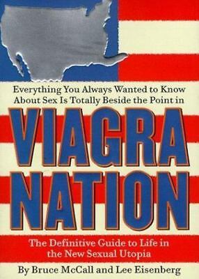 Viagra Nation: The Definitive Guide to Life in the New Sexual Utopia Eisenberg,