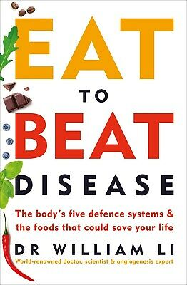 Eat to Beat Disease : The Body's Five Defence Systems and the Foods