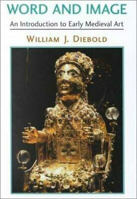 Word and Image: An Introduction to Early Medieval Art, Diebold, William J., VG