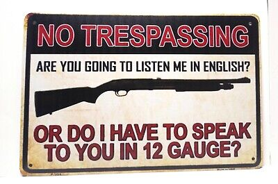 No trespassing  or do I have to speak Shotgun? Tin Sign novelty fun Signs TS10