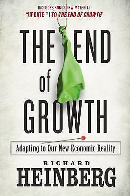 End of Growth : Adapting to Our New Economic Reality by Heinberg, Richard