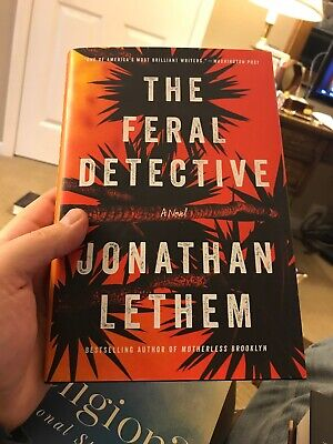The Feral Detective: A Novel by Lethem, Jonathan - Hardcover 1st Edition