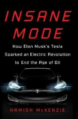 Insane Mode How Elon Musk's Tesla Sparked an Electric Revolution to End the 3793