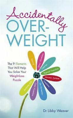 NEW Accidentally Overweight By Dr. Libby Weaver Paperback Free Shipping