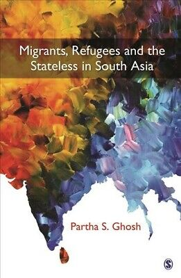 Migrants, Refugees and the Stateless in South Asia, Hardcover by Ghosh, Parth...