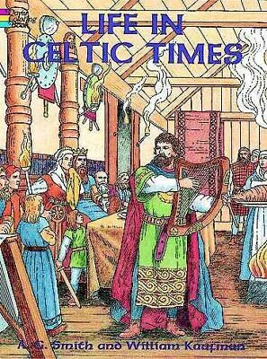 Life in Celtic Times, Paperback by Smith, A. G.; Kaufman, William, ISBN 04862...