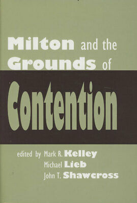 Mark R Kelley, Michael Lieb / Milton and the Grounds of Contention 1st ed 2003