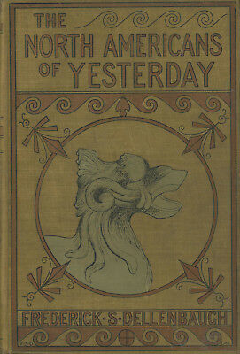 Frederick S Dellenbaugh / North-Americans of Yesterday Comparative Study 1st ed
