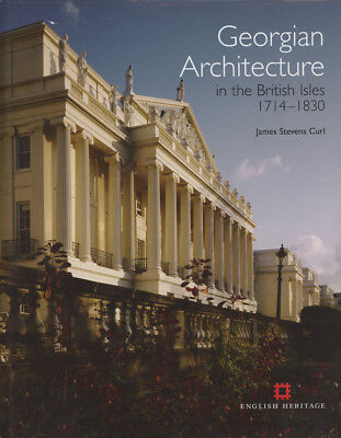James Stevens Curl / Georgian Architecture in the British Isles 1714-1830 2011