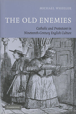 Michael Wheeler / Old Enemies Catholic and Protestant in Nineteenth-Century 1st