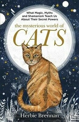 Mysterious World of Cats : What Magic, Myth, Shamanism and Science Teach Us A...
