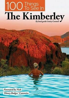 NEW 100 Things To See In The Kimberley By Scotty Connell Paperback Free Shipping