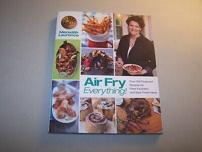 The Blue Jean Chef: Air Fry Everything! : Fool Proof Recipes for Fried Favorite