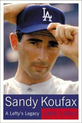 Sandy Koufax : A Lefty's Legacy by Jane Leavy (2002, Hardcover)