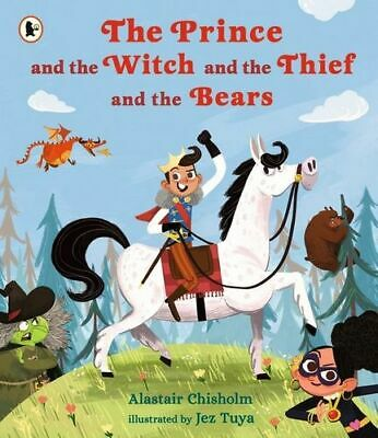NEW The Prince and the Witch and the Thief and the Bears By Alastair Chisholm