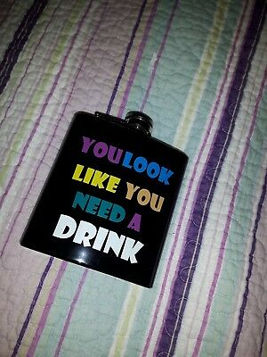 You look like you need A drink  Stainless Steel Hip Flask Novelty Gift