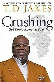 Crushing : God Turns Pressure into Power, Hardcover by Jakes, T. D., ISBN 145...