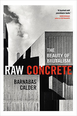Raw Concrete The Beauty of Brutalism by Barnabas Calder BRAND NEW