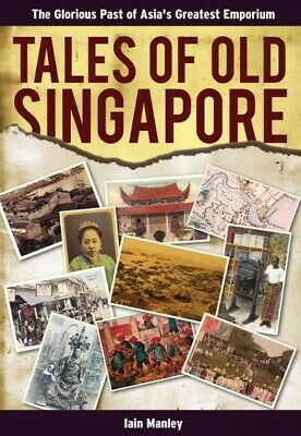 Tales of Old Singapore : The Glorious Past of Asia's Greatest Emporium, Paper...