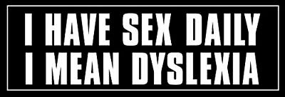 3x9 inch I Have Sex Daily. I Mean Dyslexia Bumper Sticker (Dyslexic Rude Humor)