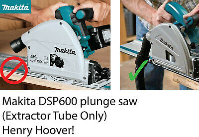 Makita SP6000 Plunge Saw (Dust Extractor adapter Tube Only) Henry Hoover! bag