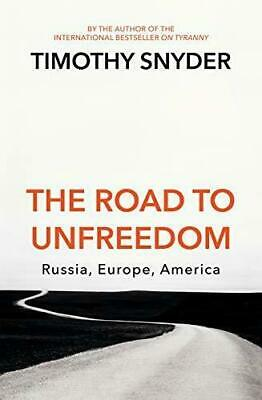 The Road to Unfreedom : Russia, Europe, America By Timothy Snyder [ Paperback ]
