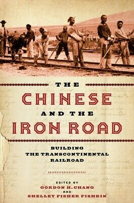 Chinese and the Iron Road : Building the Transcontinental Railroad, Hardcover...