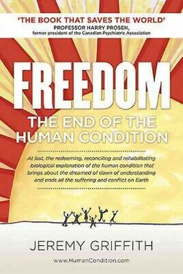 Freedom : The End of the Human Condition, Paperback by Griffith, Jeremy; Pros...