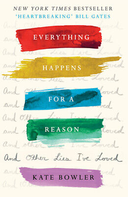 Everything Happens For A Reason And Other Lies I've Loved   Kate Bowler