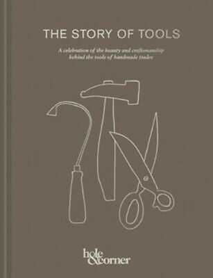 The Story of Tools: A celebration of the beauty and craftsmanship behind the too