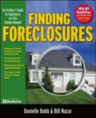 Finding Foreclosures: An Insider's Guide to Cashing in on This Hidden Market Da